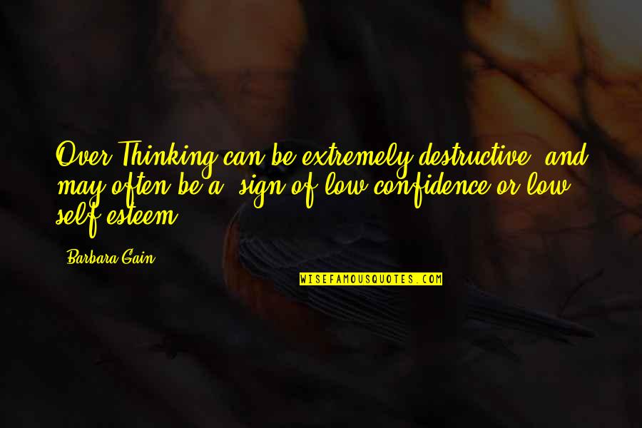 Low Self Quotes By Barbara Gain: Over Thinking can be extremely destructive, and may