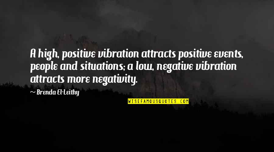 Low Self Quotes By Brenda El-Leithy: A high, positive vibration attracts positive events, people