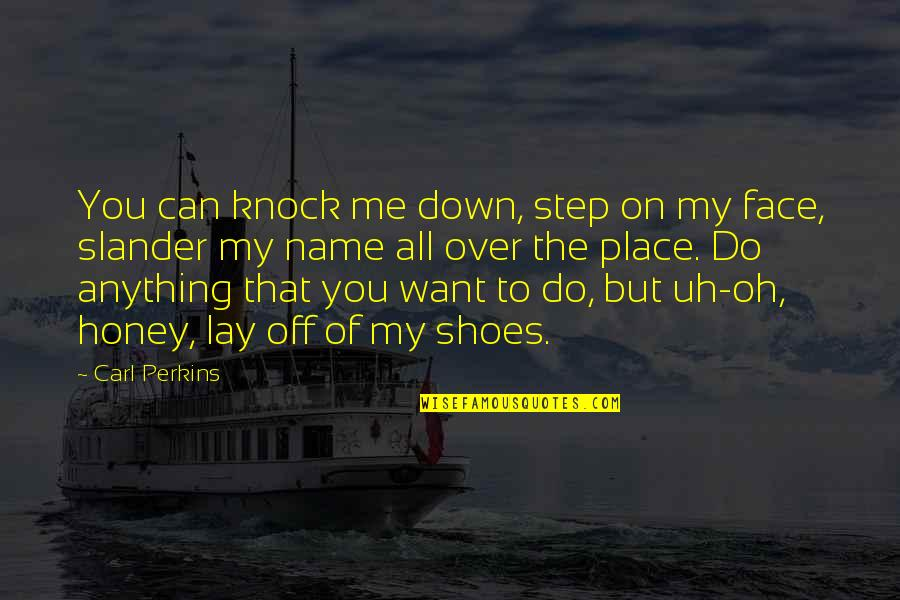 Low Self Quotes By Carl Perkins: You can knock me down, step on my