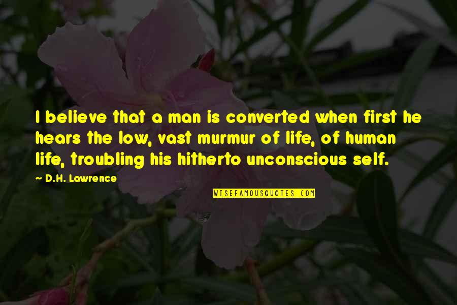 Low Self Quotes By D.H. Lawrence: I believe that a man is converted when