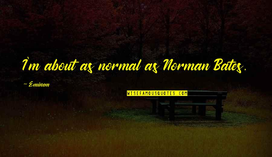 Low Self Quotes By Eminem: I'm about as normal as Norman Bates.