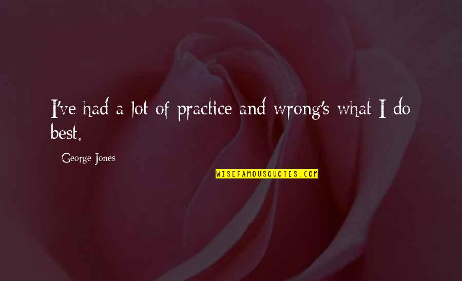 Low Self Quotes By George Jones: I've had a lot of practice and wrong's
