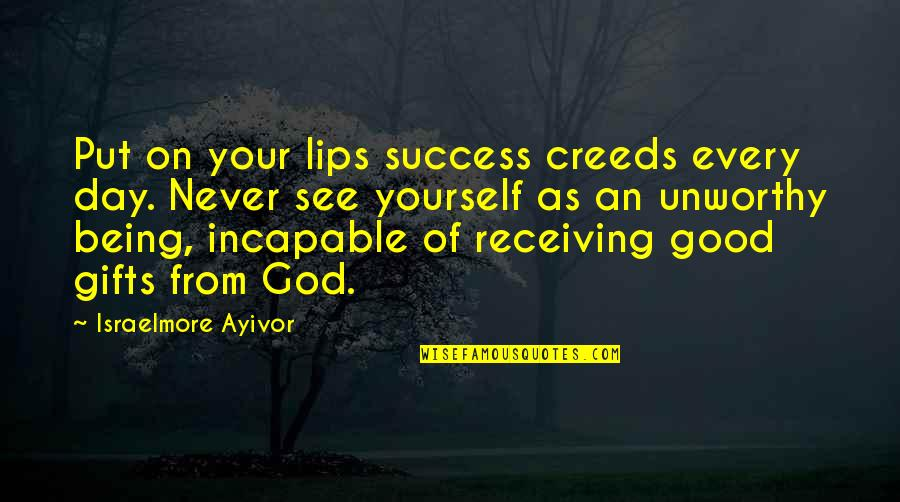 Low Self Quotes By Israelmore Ayivor: Put on your lips success creeds every day.