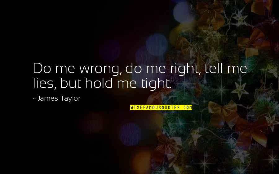Low Self Quotes By James Taylor: Do me wrong, do me right, tell me