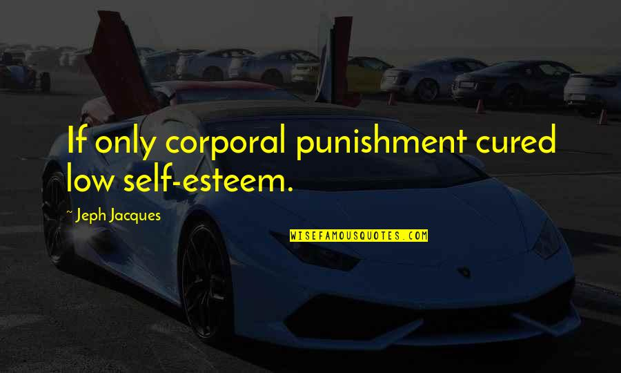 Low Self Quotes By Jeph Jacques: If only corporal punishment cured low self-esteem.