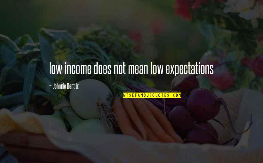 Low Self Quotes By Johnnie Dent Jr.: low income does not mean low expectations