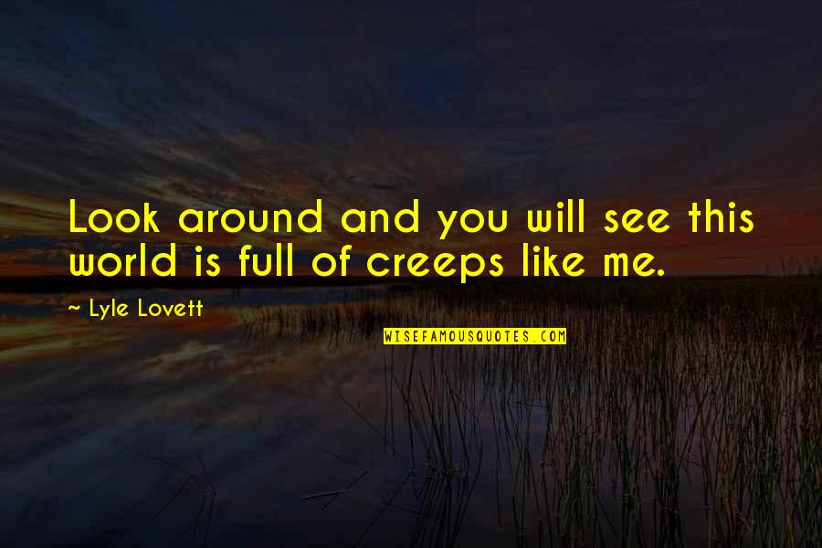 Low Self Quotes By Lyle Lovett: Look around and you will see this world