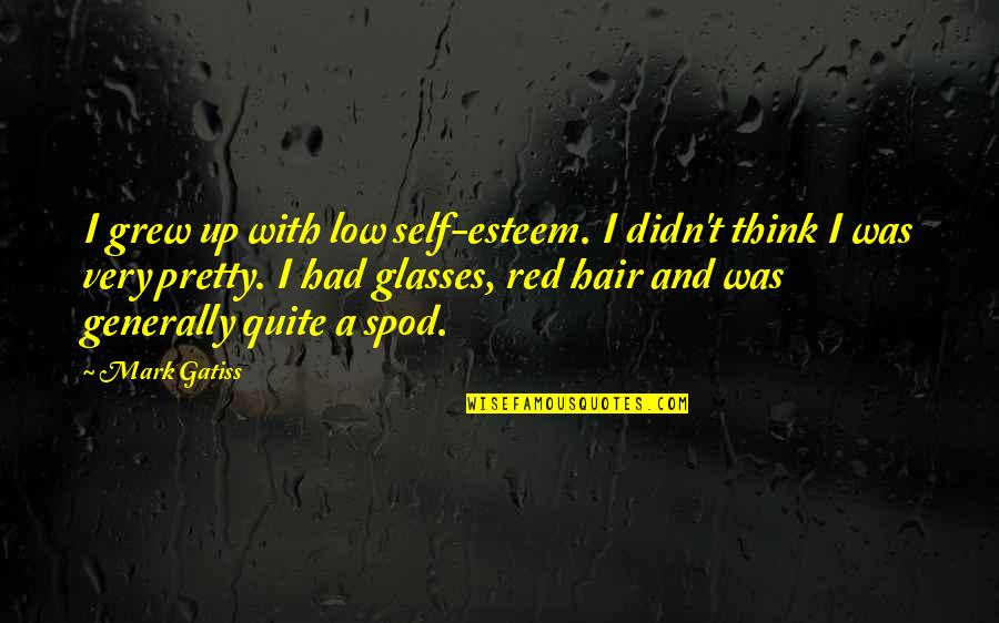 Low Self Quotes By Mark Gatiss: I grew up with low self-esteem. I didn't