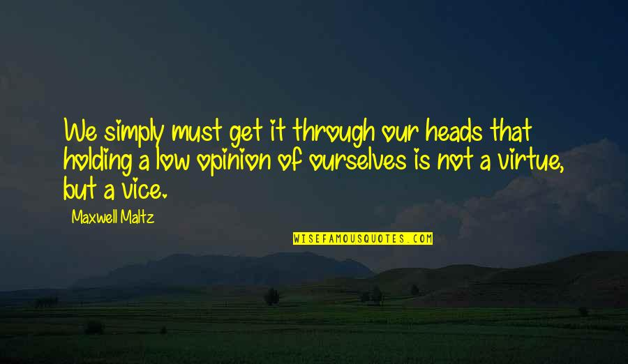 Low Self Quotes By Maxwell Maltz: We simply must get it through our heads