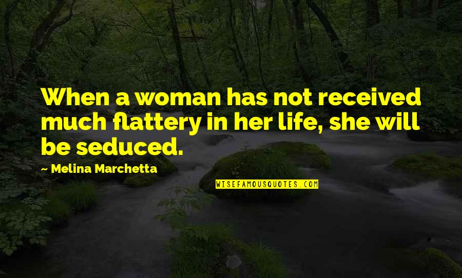 Low Self Quotes By Melina Marchetta: When a woman has not received much flattery