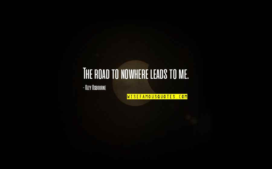 Low Self Quotes By Ozzy Osbourne: The road to nowhere leads to me.