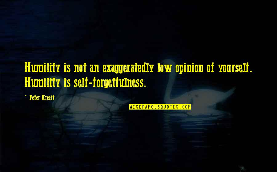 Low Self Quotes By Peter Kreeft: Humility is not an exaggeratedly low opinion of