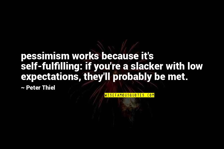 Low Self Quotes By Peter Thiel: pessimism works because it's self-fulfilling: if you're a