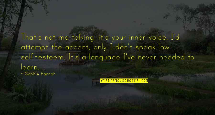 Low Self Quotes By Sophie Hannah: That's not me talking, it's your inner voice.