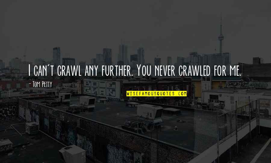 Low Self Quotes By Tom Petty: I can't crawl any further. You never crawled