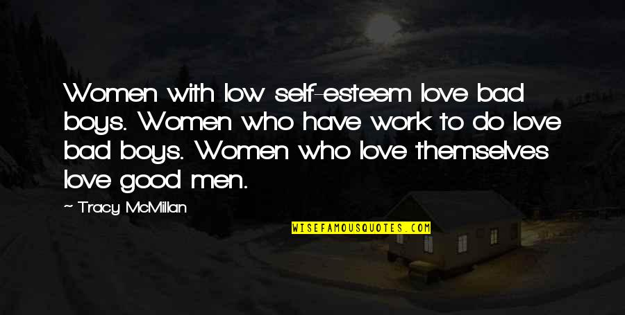 Low Self Quotes By Tracy McMillan: Women with low self-esteem love bad boys. Women