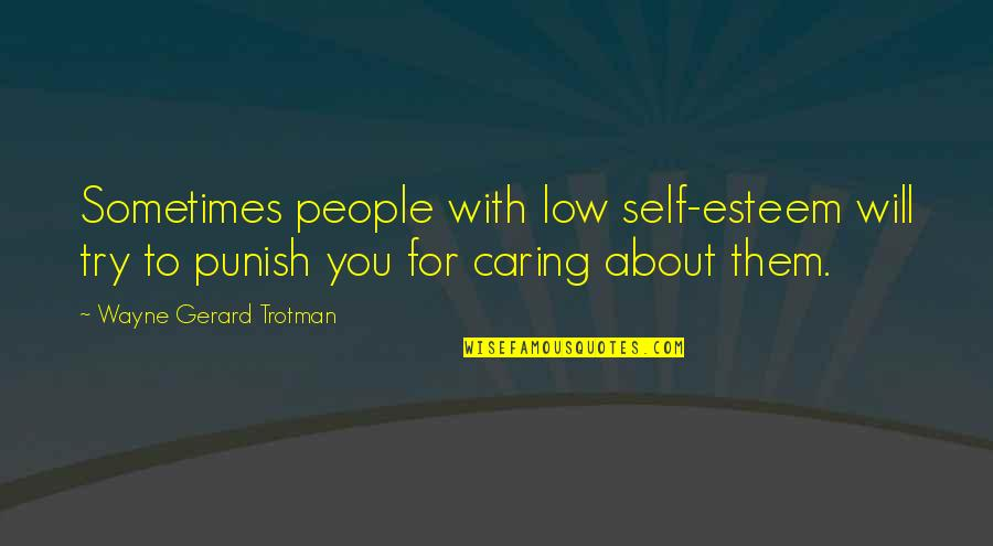 Low Self Quotes By Wayne Gerard Trotman: Sometimes people with low self-esteem will try to