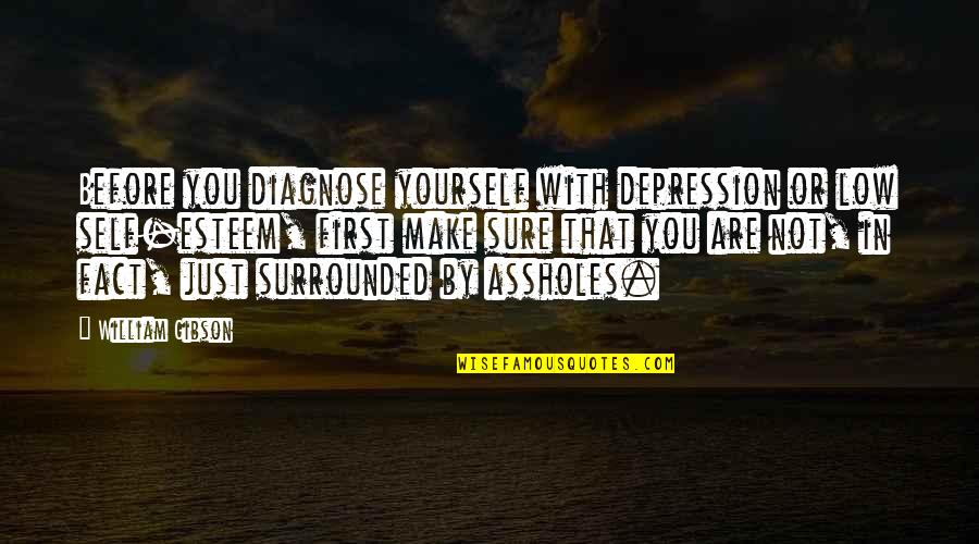 Low Self Quotes By William Gibson: Before you diagnose yourself with depression or low