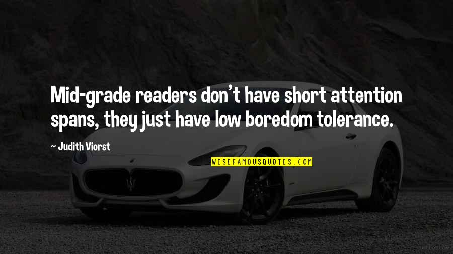 Low Tolerance Quotes By Judith Viorst: Mid-grade readers don't have short attention spans, they