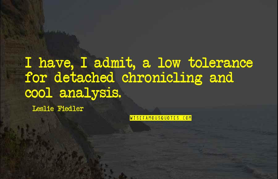 Low Tolerance Quotes By Leslie Fiedler: I have, I admit, a low tolerance for