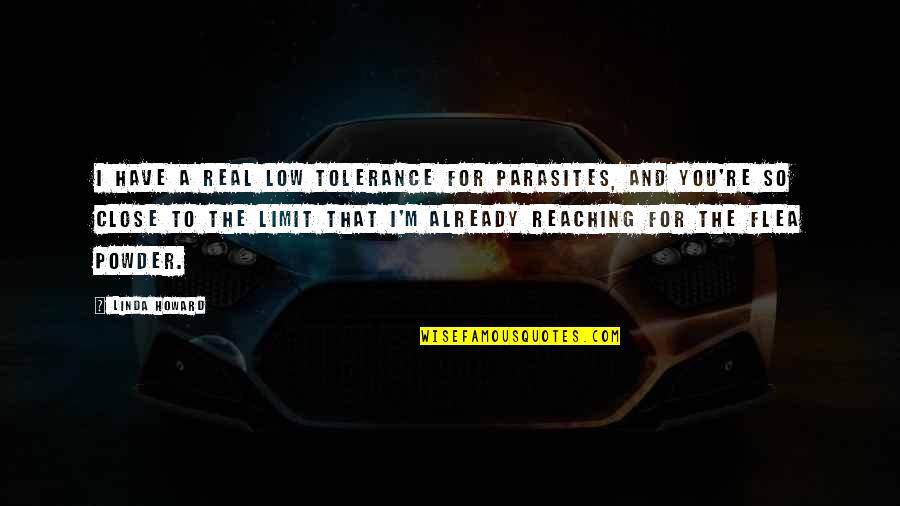Low Tolerance Quotes By Linda Howard: I have a real low tolerance for parasites,