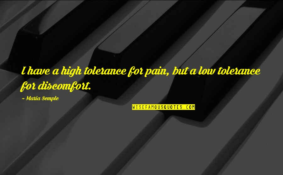 Low Tolerance Quotes By Maria Semple: I have a high tolerance for pain, but