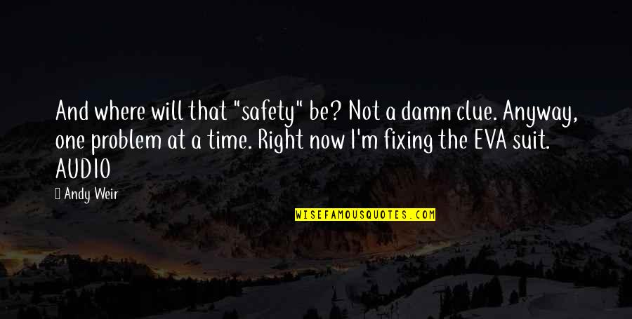 """Lowell Mill Quotes By Andy Weir: And where will that """"safety"""" be? Not a"""