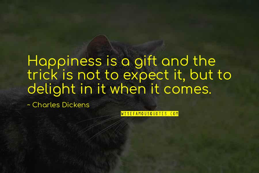 Lowell Mill Quotes By Charles Dickens: Happiness is a gift and the trick is