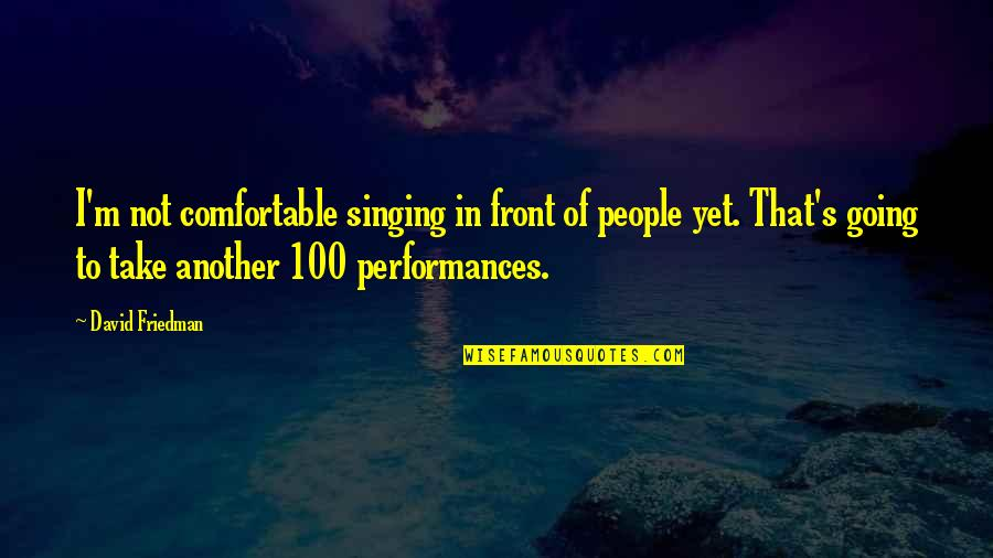 Lowell Mill Quotes By David Friedman: I'm not comfortable singing in front of people
