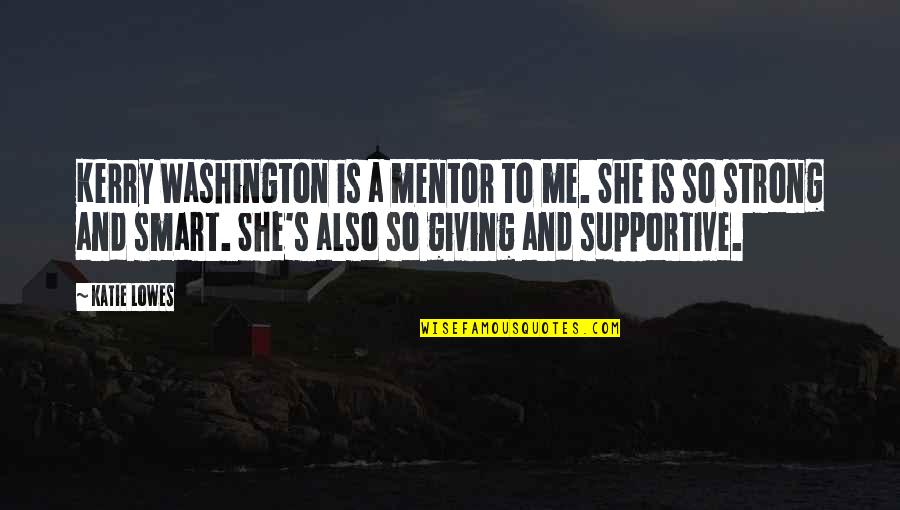 Lowes Quotes By Katie Lowes: Kerry Washington is a mentor to me. She