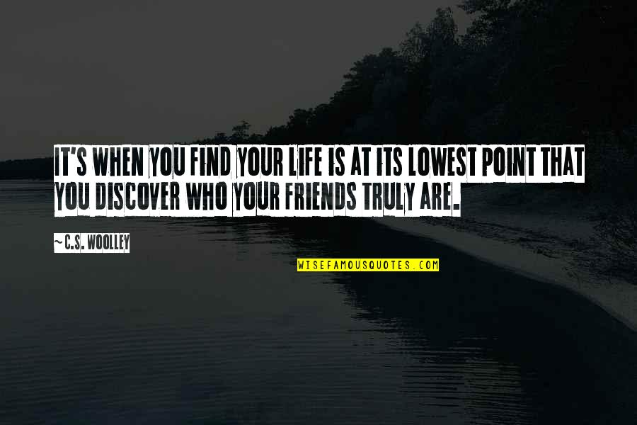 Lowest Of Lows Quotes By C.S. Woolley: It's when you find your life is at