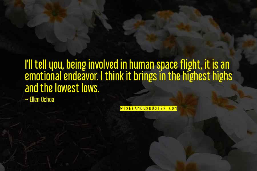 Lowest Of Lows Quotes By Ellen Ochoa: I'll tell you, being involved in human space