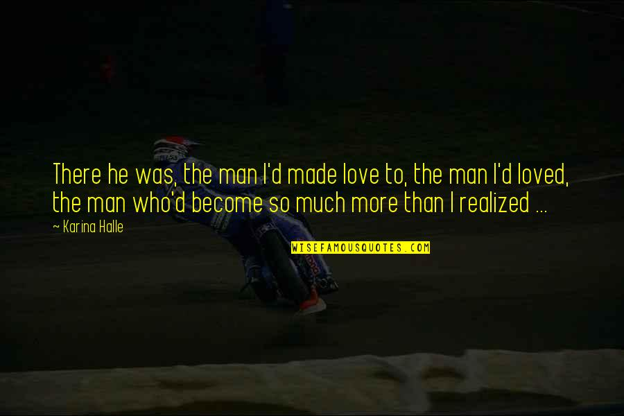 Lowest Of Lows Quotes By Karina Halle: There he was, the man I'd made love