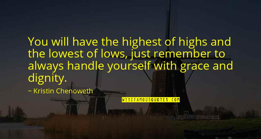 Lowest Of Lows Quotes By Kristin Chenoweth: You will have the highest of highs and