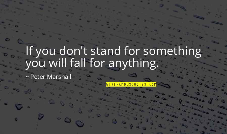 Lowest Of Lows Quotes By Peter Marshall: If you don't stand for something you will