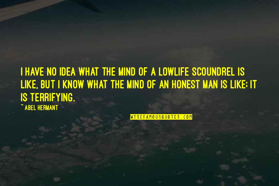 Lowlife Quotes By Abel Hermant: I have no idea what the mind of