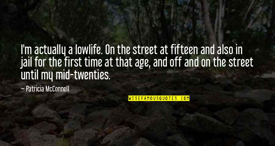 Lowlife Quotes By Patricia McConnell: I'm actually a lowlife. On the street at