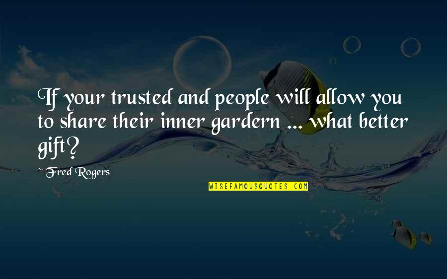 Lowri Quotes By Fred Rogers: If your trusted and people will allow you