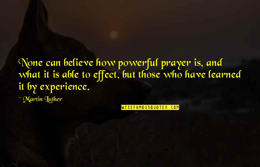 Lowri Quotes By Martin Luther: None can believe how powerful prayer is, and