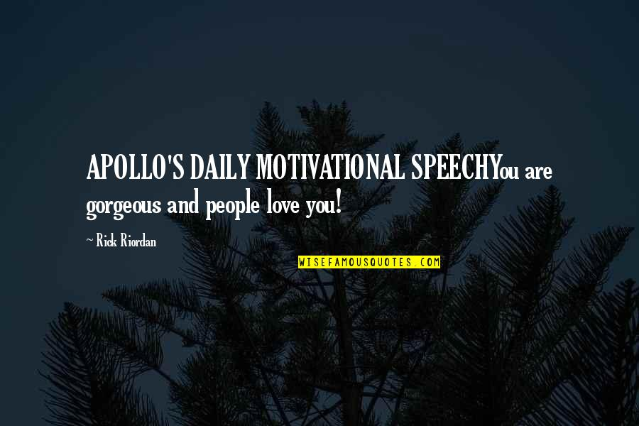 Lowri Quotes By Rick Riordan: APOLLO'S DAILY MOTIVATIONAL SPEECHYou are gorgeous and people