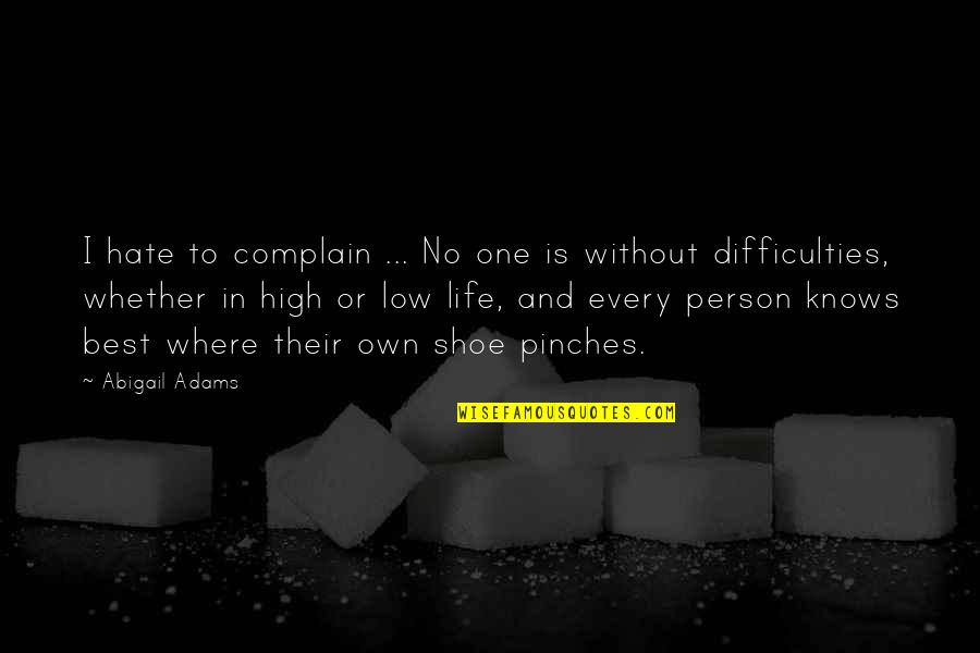 Lows And Highs Quotes By Abigail Adams: I hate to complain ... No one is