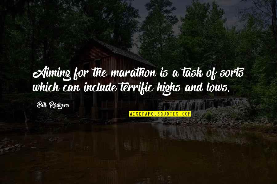 Lows And Highs Quotes By Bill Rodgers: Aiming for the marathon is a task of