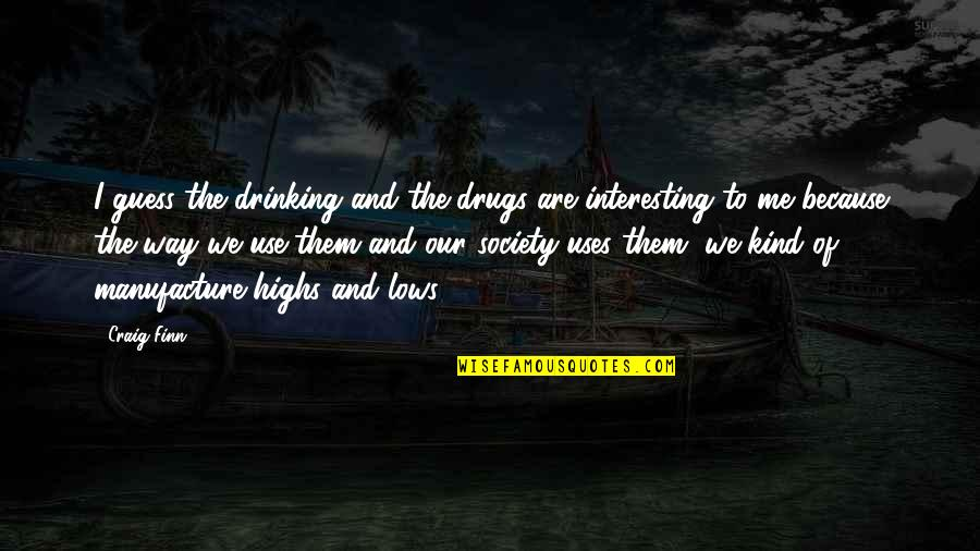 Lows And Highs Quotes By Craig Finn: I guess the drinking and the drugs are