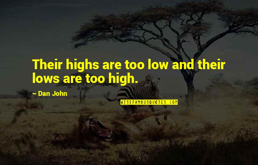 Lows And Highs Quotes By Dan John: Their highs are too low and their lows