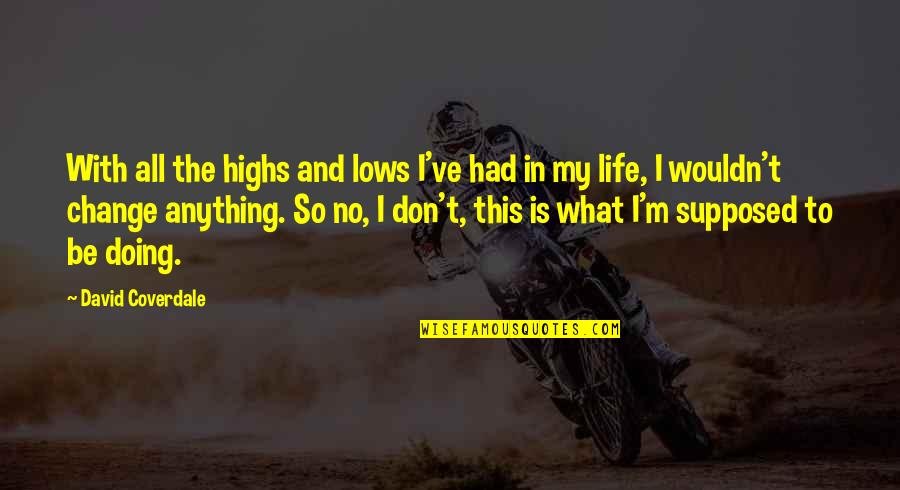 Lows And Highs Quotes By David Coverdale: With all the highs and lows I've had
