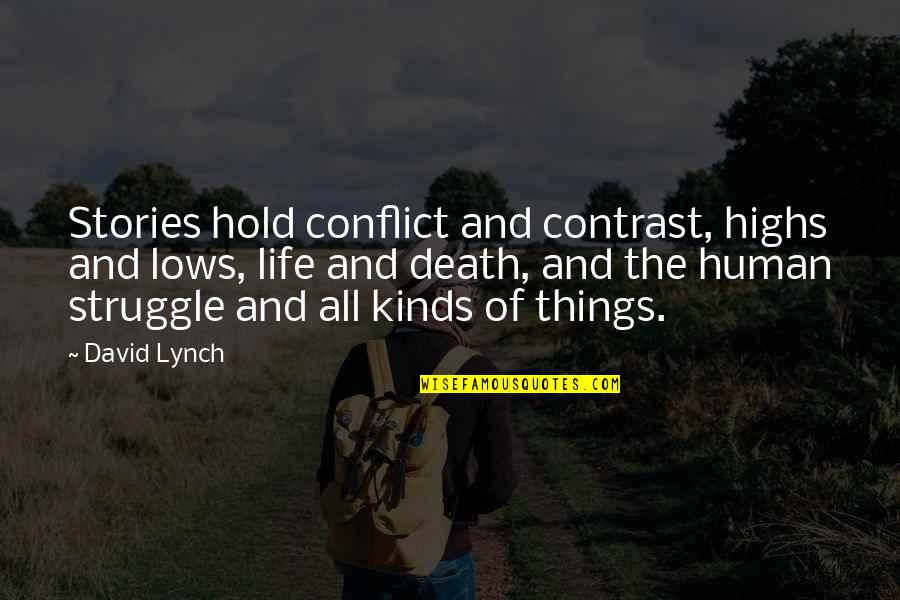 Lows And Highs Quotes By David Lynch: Stories hold conflict and contrast, highs and lows,