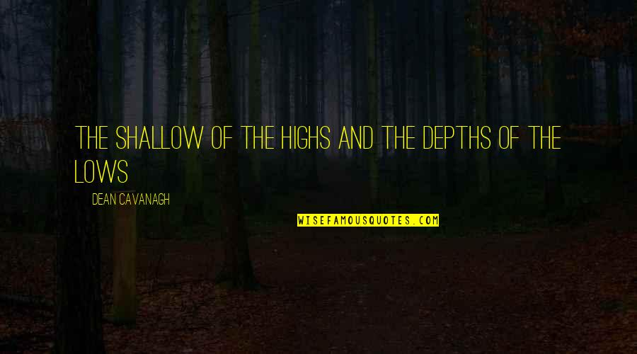 Lows And Highs Quotes By Dean Cavanagh: The shallow of the highs and the depths