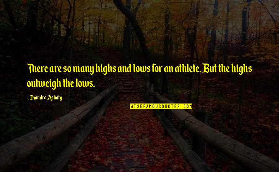 Lows And Highs Quotes By Diandra Asbaty: There are so many highs and lows for