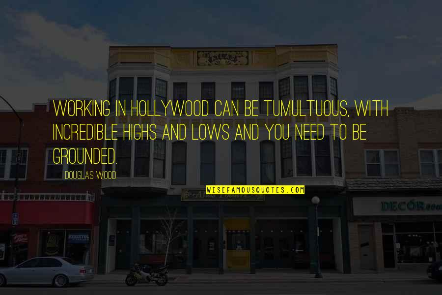 Lows And Highs Quotes By Douglas Wood: Working in Hollywood can be tumultuous, with incredible