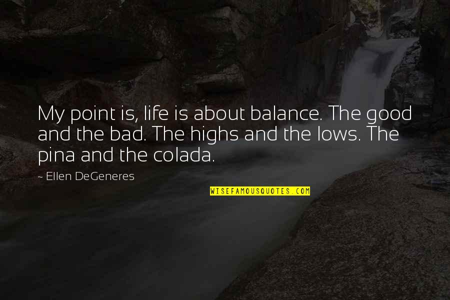 Lows And Highs Quotes By Ellen DeGeneres: My point is, life is about balance. The
